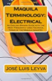 Maquila Terminology: Electrical: An English-Spanish Guide with the Most Frequently Used Technical Terms of the Maquila Industry