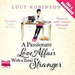 A Passionate Love Affair with a Total Stranger | Lucy Robinson