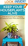 Keep Your Houseplants Alive: A No Non...
