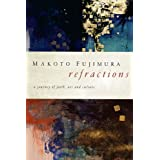 "Refractions: ""A Journey of Faith, Art, and Culture""by Mako ""Fujimura """