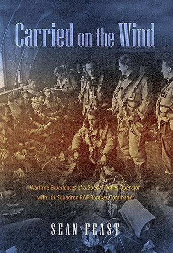 Carried on the Wind: Wartime Experiences of a Special Duties Operator with 101 Squadron RAF Bomber Command