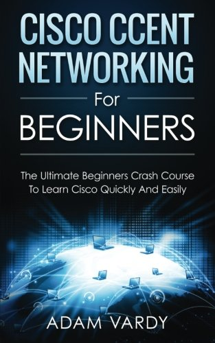 cisco-ccent-networking-for-beginners-the-ultimate-beginners-crash-course-to-learn-cisco-quickly-and-