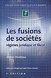 Les fusions des sociétés : Régimes juridique et fiscal....