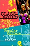 Class-Passing: Social Mobility in Film and Popular Culture