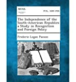 img - for The Independence of the South-American Republics a Study in Recognition and Foreign Policy(Paperback) - 2013 Edition book / textbook / text book