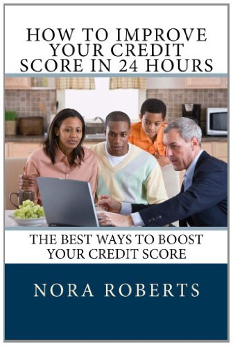 How to Improve Your Credit Score in 24 Hours The Best Ways to Boost Your Credit Score