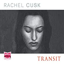 Transit Audiobook by Rachel Cusk Narrated by Julia Franklin