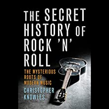 The Secret History of Rock 'n' Roll: The Mysterious Roots of Modern Music | Livre audio Auteur(s) : Christopher Knowles Narrateur(s) : Bill Andrew Quinn