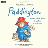 Paddington: Please Look After This Bear and Other Stories (BBC Childrens Audio)by Michael Bond