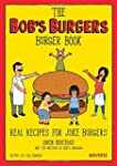 The Bob's Burgers Burger Book: Real R...