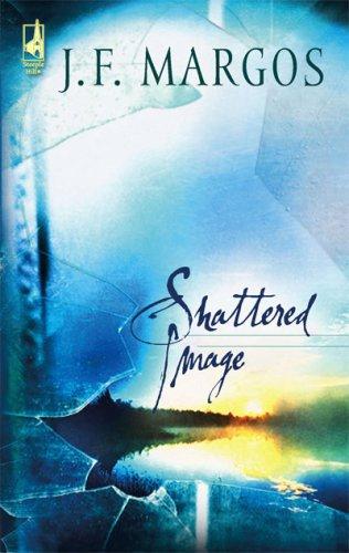 Shattered Image (Toni Sullivan Trilogy #1) (Steeple Hill Women's Fiction #14), J. F. Margos