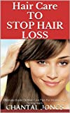 Hair Care To Stop Hair Loss !! Ultimate Guide On Hair Care Tips For Healthy And Strong Hairs, Treatments to Prevent Hair Loss. (Hair Loss Remedies, Baldness cure)