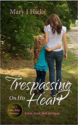 Trespassing On His Heart: A romance of Love and trust (Valley Ridge Romance Book 1)