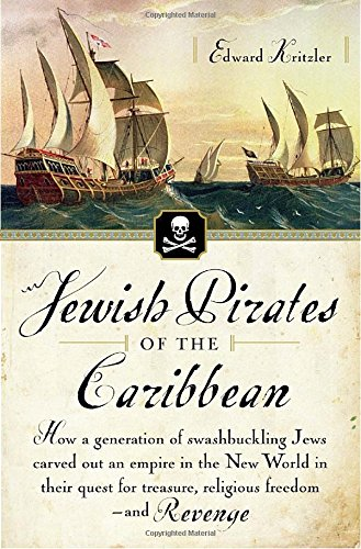 jewish-pirates-of-the-caribbean-how-a-generation-of-swashbuckling-jews-carved-out-an-empire-in-the-n