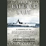 Gallant Lady: A Biography of the USS Archerfish | Don Keith,Ken Henry
