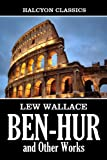 Image of Ben-Hur: A Tale of the Christ and Other Works by Lew Wallace (Unexpurgated Edition) (Halcyon Classics)