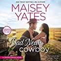 Bad News Cowboy: Shoulda Been a Cowboy Audiobook by Maisey Yates Narrated by Lillian Thayer