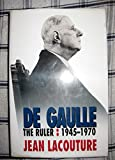 De Gaulle: The Ruler, 1945-1970 (0002711532) by Lacouture, Jean