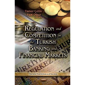 Regulation and Competition in the Turkish Banking and Financial Markets (Financial Institutions and Services)