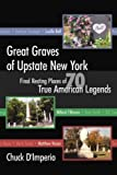 Great Graves of Upstate New York: Final Resting Places of 70 True American Legends