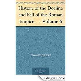 History of the Decline and Fall of the Roman Empire - Volume 6