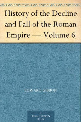 History of the Decline and Fall of the Roman Empire - Volume 6 PDF