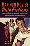 img - for Maximum Movies Pulp Fictions: Film Culture and the Worlds of Samuel Fuller, Mickey Spillane, and Jim Thompson book / textbook / text book