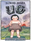 Ug: Boy Genius of the Stone Age & His Search for Soft Trousers: Boy Genius of the Stone Age and His Search for Soft Trousers