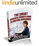 The Smart Business Owner's Guide to Virtual Assistance - How to Find, Hire, and Work with a Professional Virtual Assistant (English Edition)
