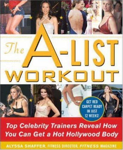 The A-List Workout: Top Hollywood Trainers Reveal the Body Shaping Secrets of Their Celebrity Clients, Alyssa Shaffer