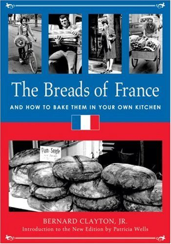 By Bernard Clayton The Breads of France: And How to Bake Them in Your Own Kitchen [Hardcover] (Bernard Clayton Bread compare prices)