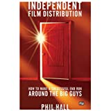 Independent Film Distribution: How to Make a Successful End Run Around the Big Guys ~ Phil Hall