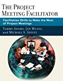 img - for The Project Meeting Facilitator: Facilitation Skills to Make the Most of Project Meetings book / textbook / text book