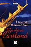 echange, troc Barbara Cartland - A bord du diamant bleu (grands caractères)