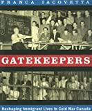 Gatekeepers: Reshaping Immigrant Lives in Cold War Canada