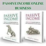 Passive Income Online Business: Four Beginner & Advanced Business Models to Start Creating Passive Income Online | Elliot J. Smith