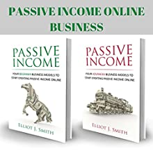 Passive Income Online Business: Four Beginner & Advanced Business Models to Start Creating Passive Income Online Audiobook by Elliot J. Smith Narrated by Mike Norgaard