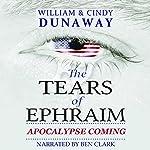 The Tears of Ephraim: Apocalypse Coming, Book 1 | William Dunaway,Cindy Dunaway