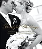 Beautiful Weddings: Hundreds of Stylish Ideas from the World's Most Stunning Real Weddings