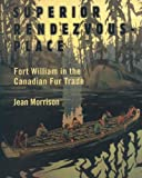 Superior Rendezvous-Place: Fort William in the Canadian Fur Trade