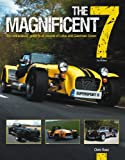 The Magnificent 7 (3rd edition): The enthusiast's guide to all models of Lotus and Caterham Seven, from 1957 to the present day Chris Rees