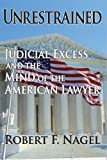 Unrestrained: Judicial Excess and the Mind of the American Lawyer