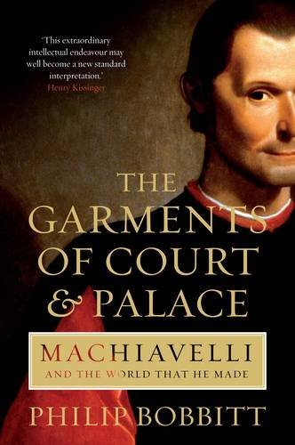 The Garments of Court and Palace: Machiavelli and the World That He Made by Philip Bobbitt (2-Apr-2015) Paperback PDF
