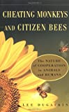 img - for CHEATING MONKEYS AND CITIZEN BEES : The NATURE of COOPERATION in ANIMALS and HUMANS book / textbook / text book