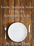Foods, Moods & Isms: Living the Eosinophilic Life