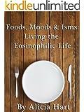 Foods, Moods & Isms: Living the Eosinophilic Life
