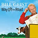 Way Off the Road: Discovering the Peculiar Charms of Small Town America Audiobook by Bill Geist Narrated by Patrick Lawlor