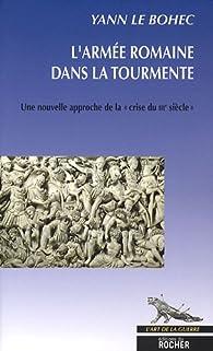 L'arm�e romaine dans la tourmente. Une nouvelle approche de la crise du IIIe si�cle par Yann Le Bohec