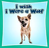 Kids Book : I Wish I Were a WOLF (Great Book for Kids) (Age 4 - 9)
