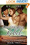 Courting Her Rebel: (Taken by Cowboys...